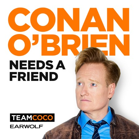 Conan's New Podcast - Conan O'Brien Needs A Friend